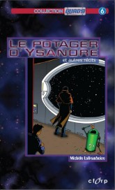 Le potager d'Ysandre et autres récits (2008), CFORP, collection QUAD9 no 6, with illustrations by the author YA Science fiction & fantasy stories
